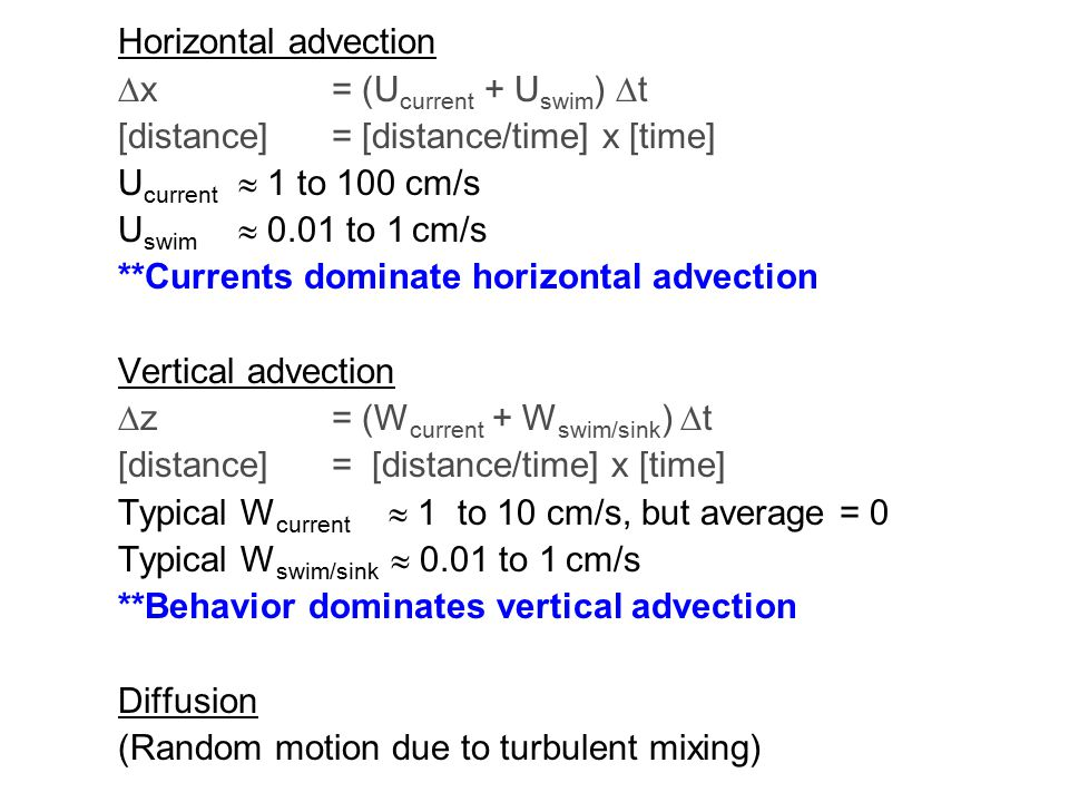Horizontal advection x = (Ucurrent + Uswim) t. [distance] = [distance/time] x [time] Ucurrent  1 to 100 cm/s.